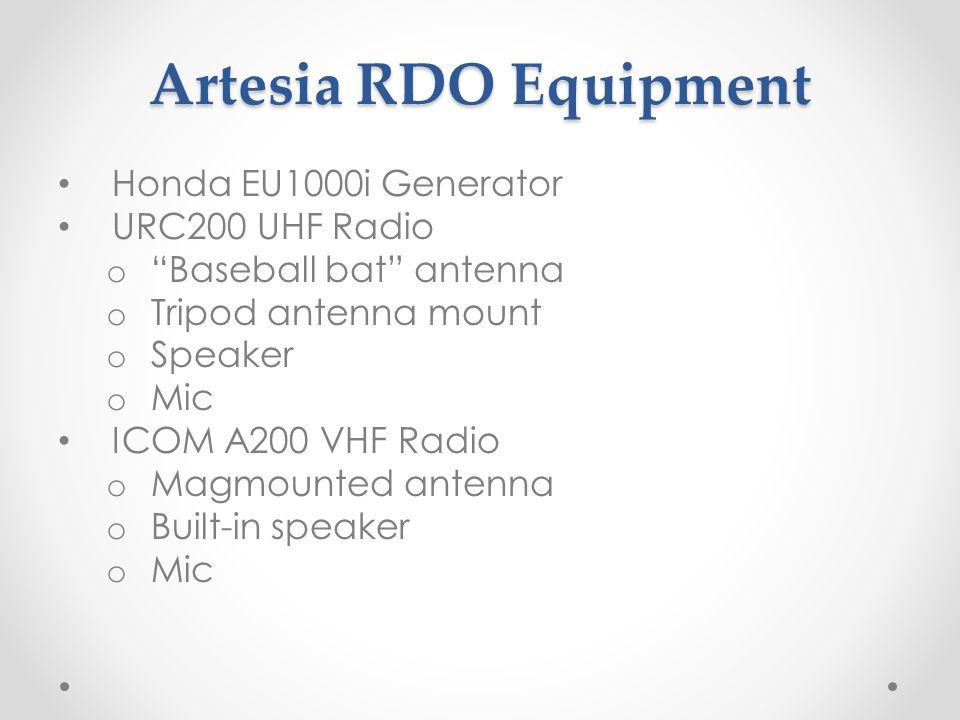 Artesia RDO Equipment Honda EU1000i Generator URC200 UHF Radio o Baseball bat antenna o Tripod antenna mount o Speaker o Mic ICOM A200 VHF Radio o Magmounted antenna o Built-in speaker o Mic