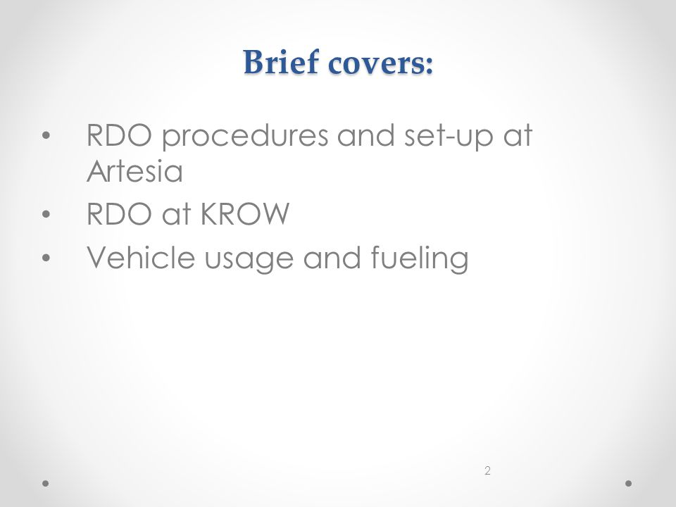Brief covers: RDO procedures and set-up at Artesia RDO at KROW Vehicle usage and fueling 2