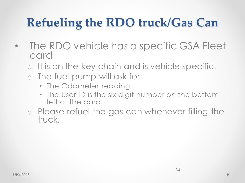 Refueling the RDO truck/Gas Can The RDO vehicle has a specific GSA Fleet card o It is on the key chain and is vehicle-specific.