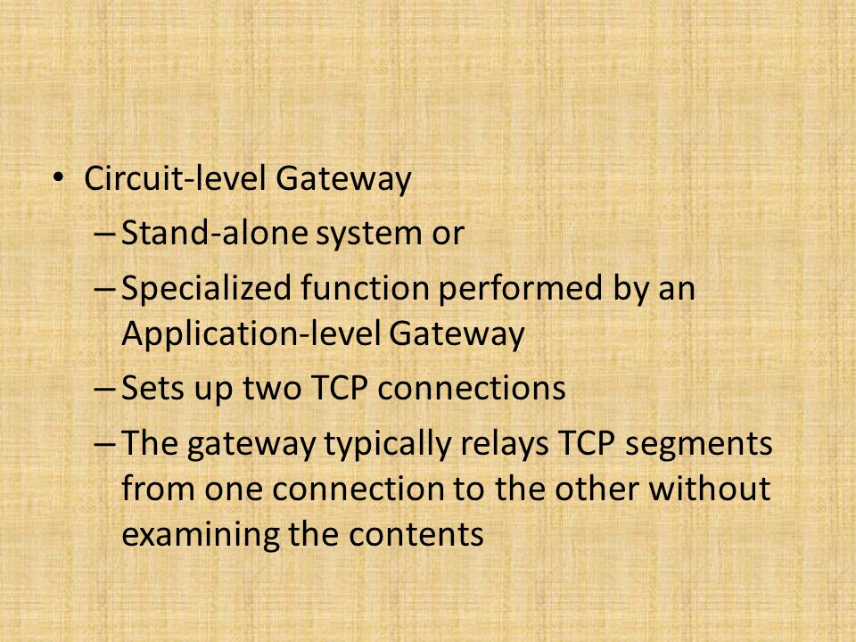 – Stand-alone system or – Specialized function performed by an Application-level Gateway – Sets up two TCP connections – The gateway typically relays