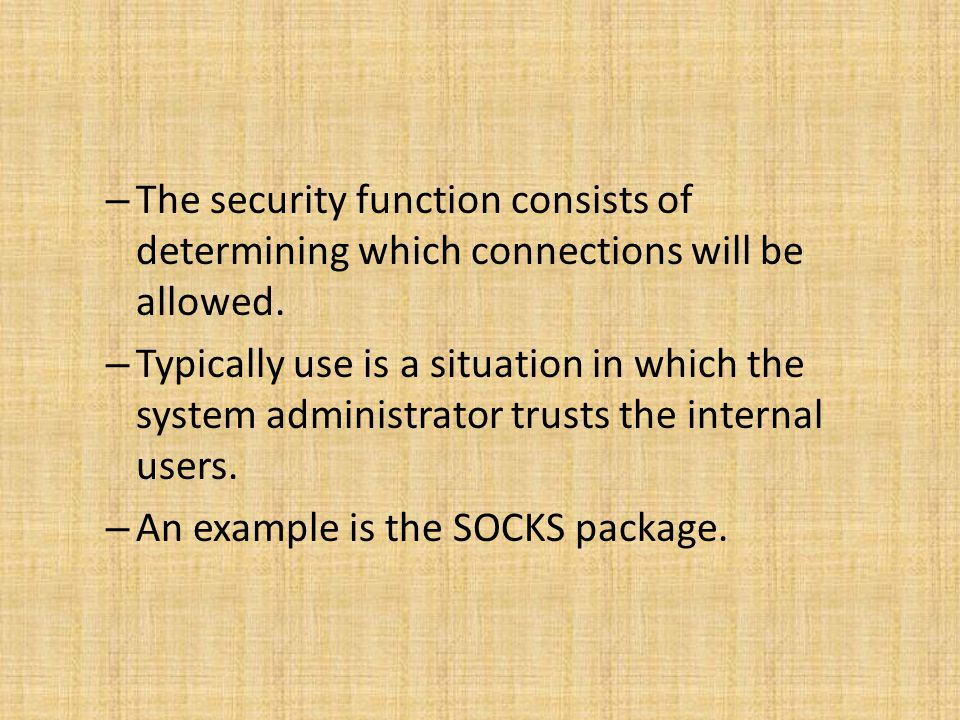 – The security function consists of determining which connections will be allowed. – Typically use is a situation in which the system administrator tr