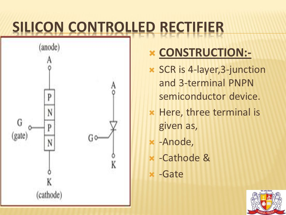  CONSTRUCTION:-  SCR is 4-layer,3-junction and 3-terminal PNPN semiconductor device.  Here, three terminal is given as,  -Anode,  -Cathode &  -G