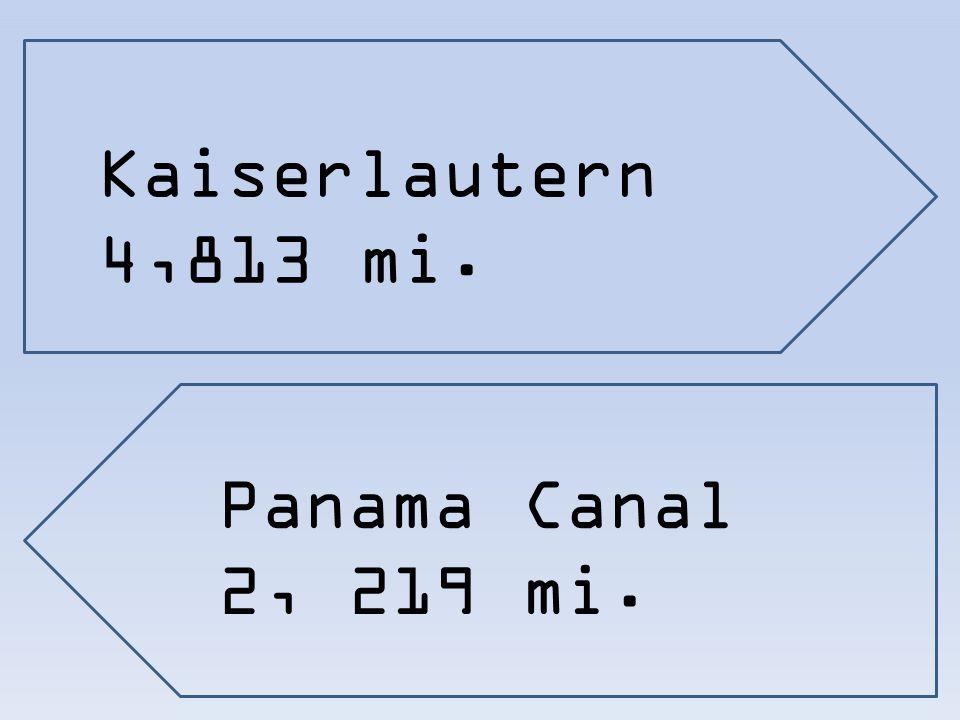 Panama Canal 2, 219 mi. Kaiserlautern 4,813 mi.