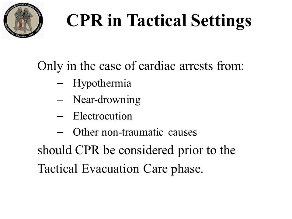 Traumatic Cardiac Arrest in TCCC Mounted IED attack in March 2011 Casualty unconscious from closed head trauma Lost vital signs prehospital CPR on arrival at hospital Bilateral needle decompression done in ER Rush of air from left-sided tension pneumothorax Return of vital signs – life saved This procedure is routinely done by Emergency Medicine physicians and Trauma Surgeons for trauma victims who lose their pulse and heart rate in the hospital Emergency Department.