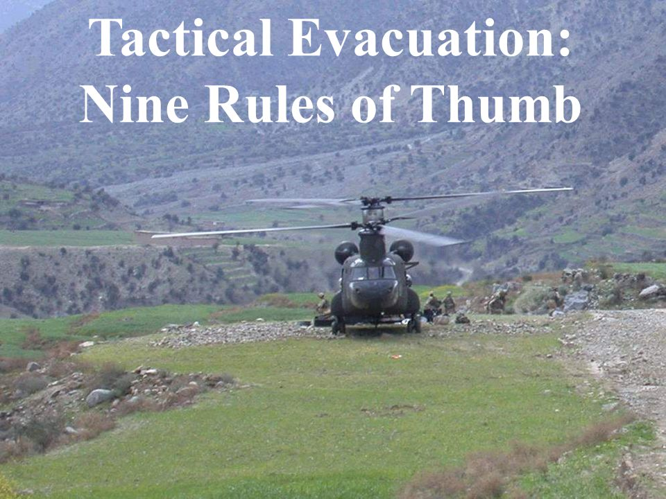 TACEVAC 9 Rules of Thumb: Assumptions These Rules of Thumb are designed to help the corpsman or medic determine the true urgency for evacuation.