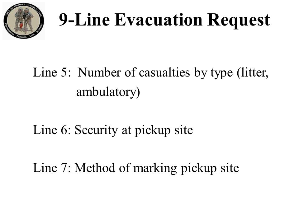 Line 8: Casualty's nationality and status Line 9: Terrain Description; NBC contamination if applicable 9-Line Evacuation Request