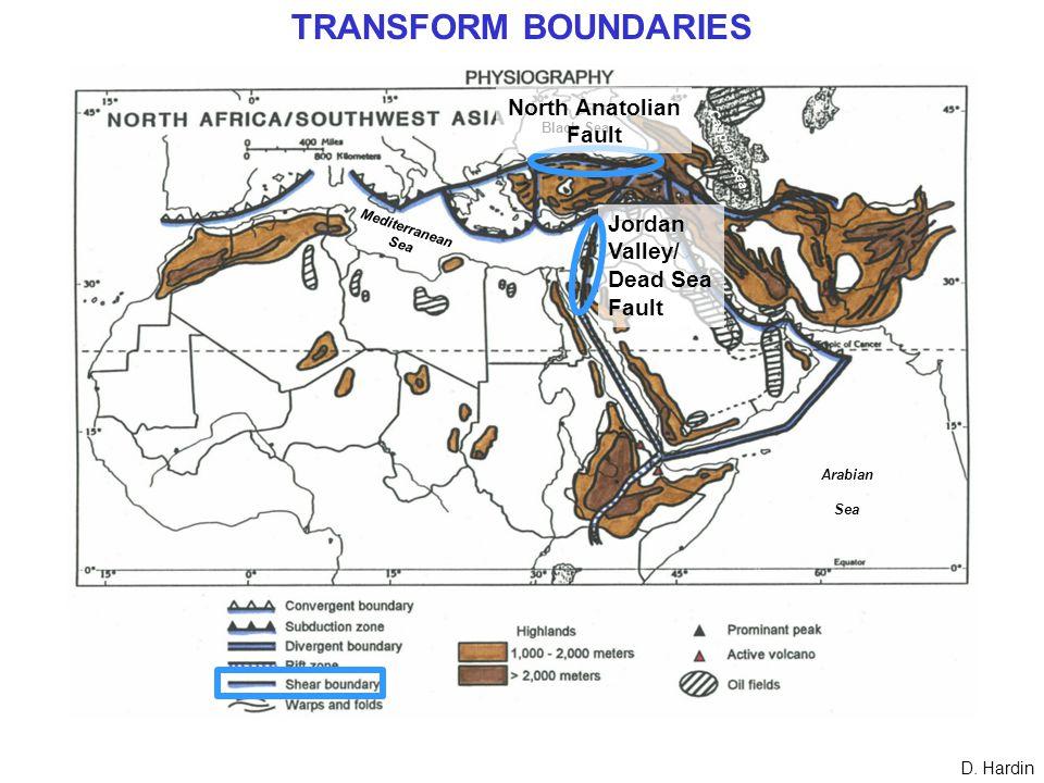 Jordan Valley/ Dead Sea Fault Mediterranean Sea Arabian Sea Black Sea Caspian Sea North Anatolian Fault TRANSFORM BOUNDARIES D.