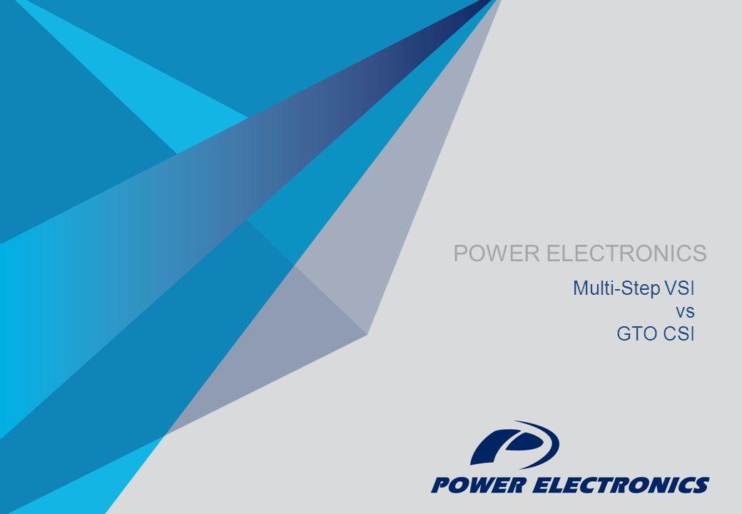 POWER ELECTRONICS Multi-Step VSI vs GTO CSI