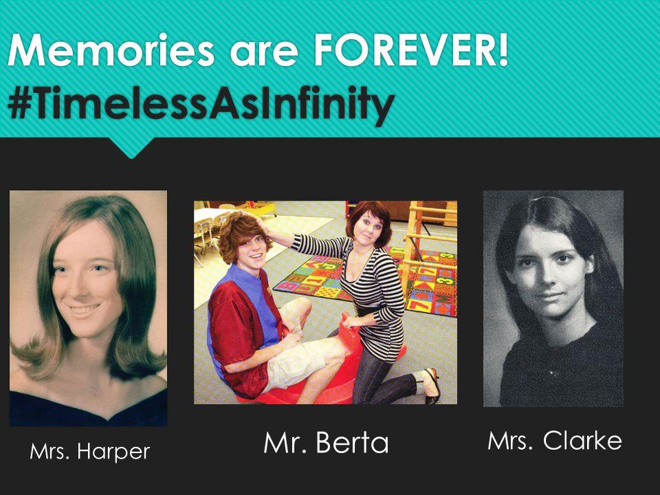 Memories are FOREVER! #TimelessAsInfinity Mrs. Harper Mr. Berta Mrs. Clarke