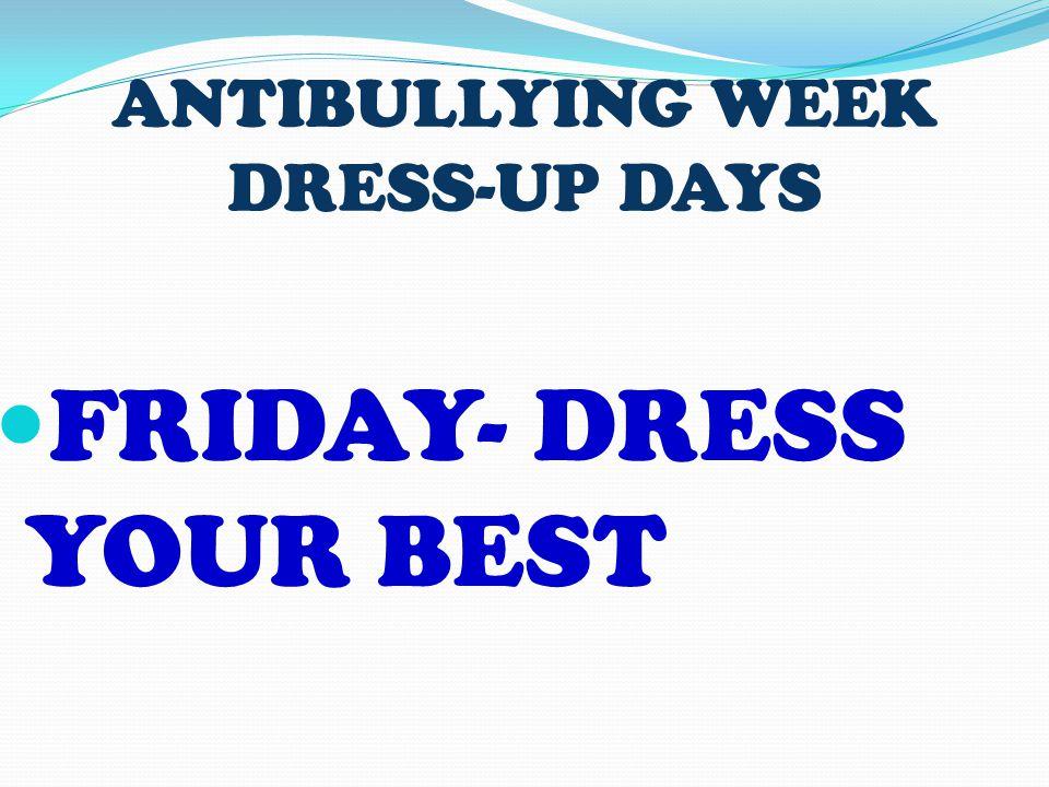 ANTIBULLYING WEEK DRESS-UP DAYS FRIDAY- DRESS YOUR BEST