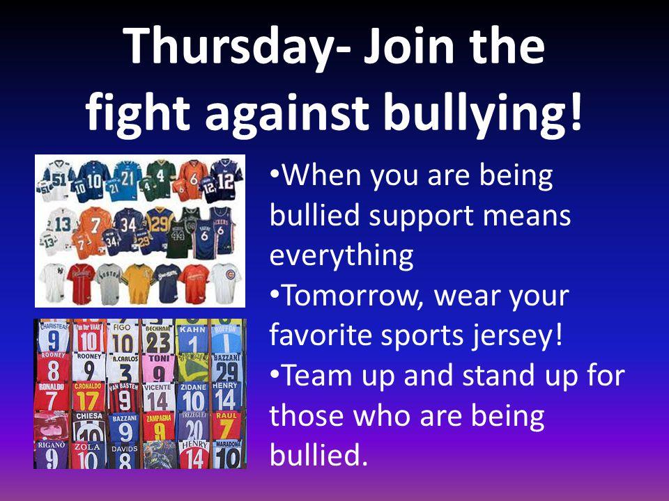 Thursday- Join the fight against bullying.