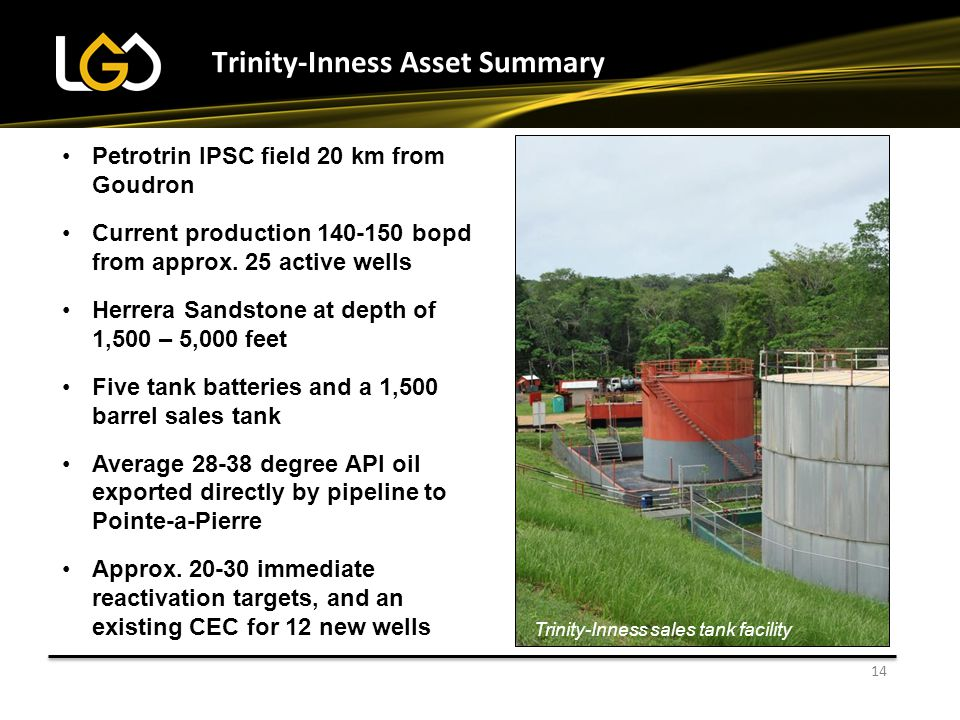 Trinity-Inness Asset Summary 14 Installing new well tanks Petrotrin IPSC field 20 km from Goudron Current production 140-150 bopd from approx. 25 acti