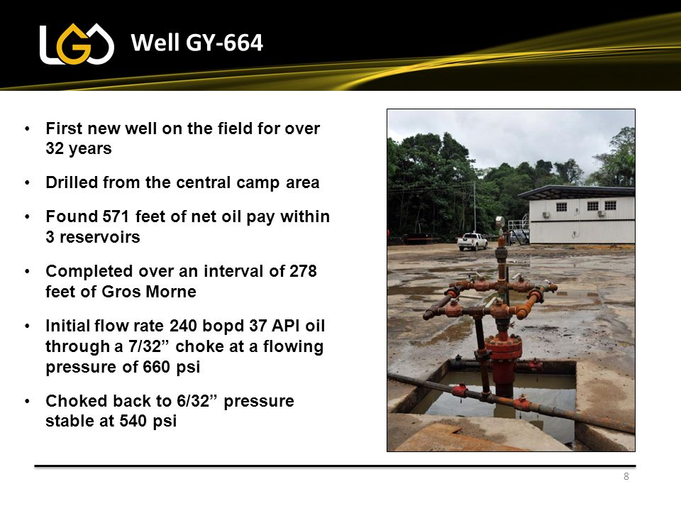 8 Well GY-664 First new well on the field for over 32 years Drilled from the central camp area Found 571 feet of net oil pay within 3 reservoirs Compl