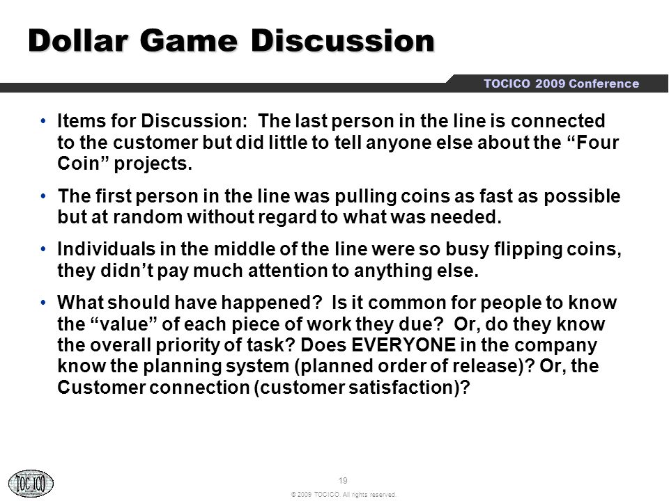 19 © 2009 TOCICO. All rights reserved. TOCICO 2009 Conference Dollar Game Discussion Items for Discussion: The last person in the line is connected to