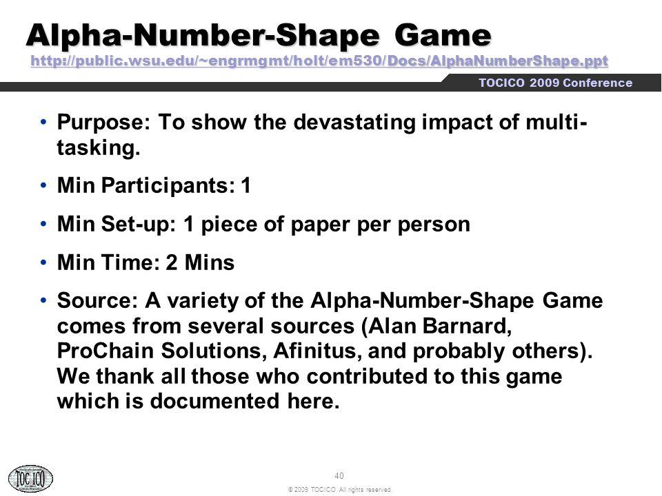 40 © 2009 TOCICO. All rights reserved. TOCICO 2009 Conference Alpha-Number-Shape Game http://public.wsu.edu/~engrmgmt/holt/em530/Docs/ AlphaNumberShap