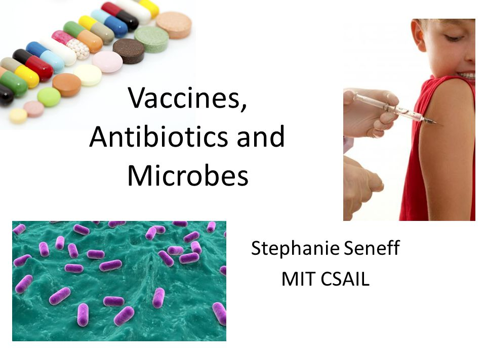 Vaccines, Antibiotics and Microbes Stephanie Seneff MIT CSAIL