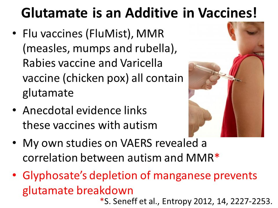 Glutamate is an Additive in Vaccines.