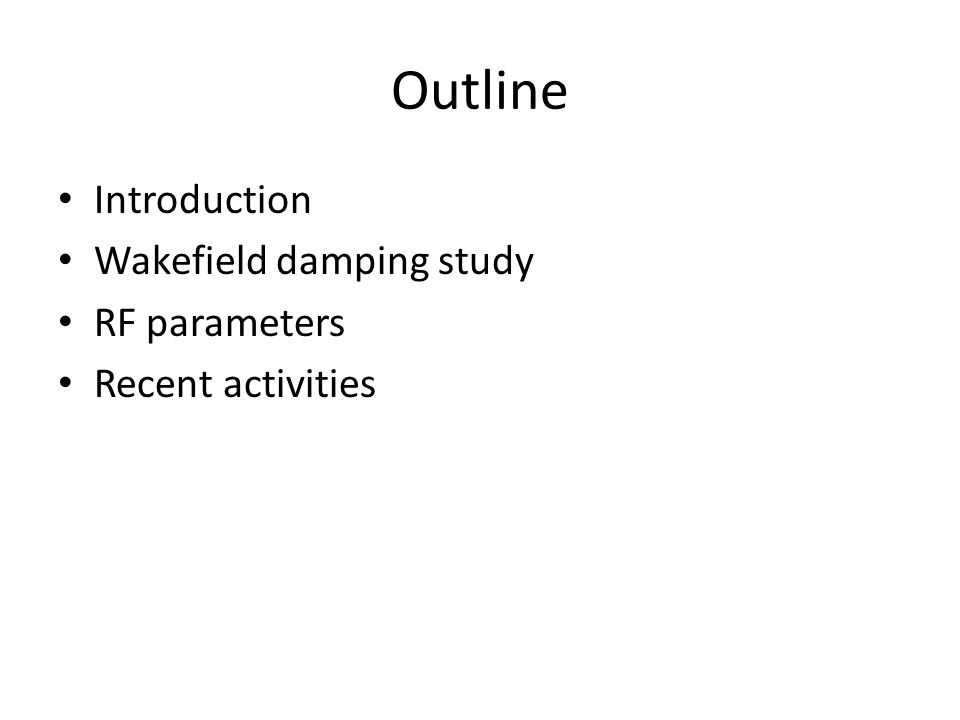 Outline Introduction Wakefield damping study RF parameters Recent activities