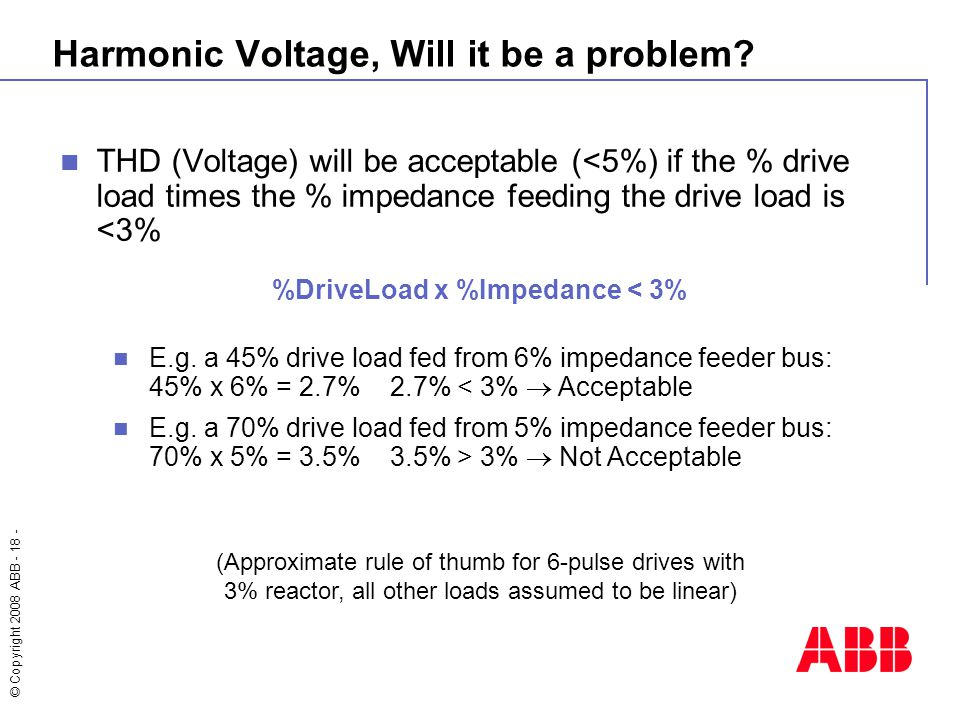 © Copyright 2008 ABB - 18 - Harmonic Voltage, Will it be a problem.