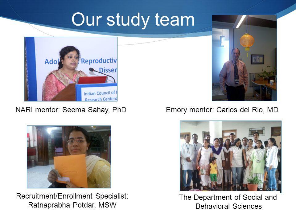 Our study team NARI mentor: Seema Sahay, PhDEmory mentor: Carlos del Rio, MD Recruitment/Enrollment Specialist: Ratnaprabha Potdar, MSW The Department
