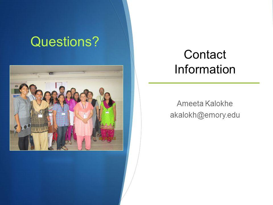 Contact Information Ameeta Kalokhe akalokh@emory.edu Questions?