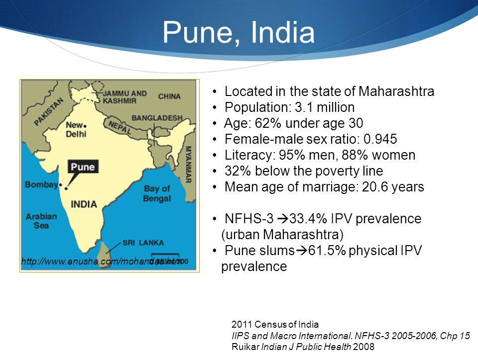 Pune, India http://www.anusha.com/mohandas.htm Located in the state of Maharashtra Population: 3.1 million Age: 62% under age 30 Female-male sex ratio