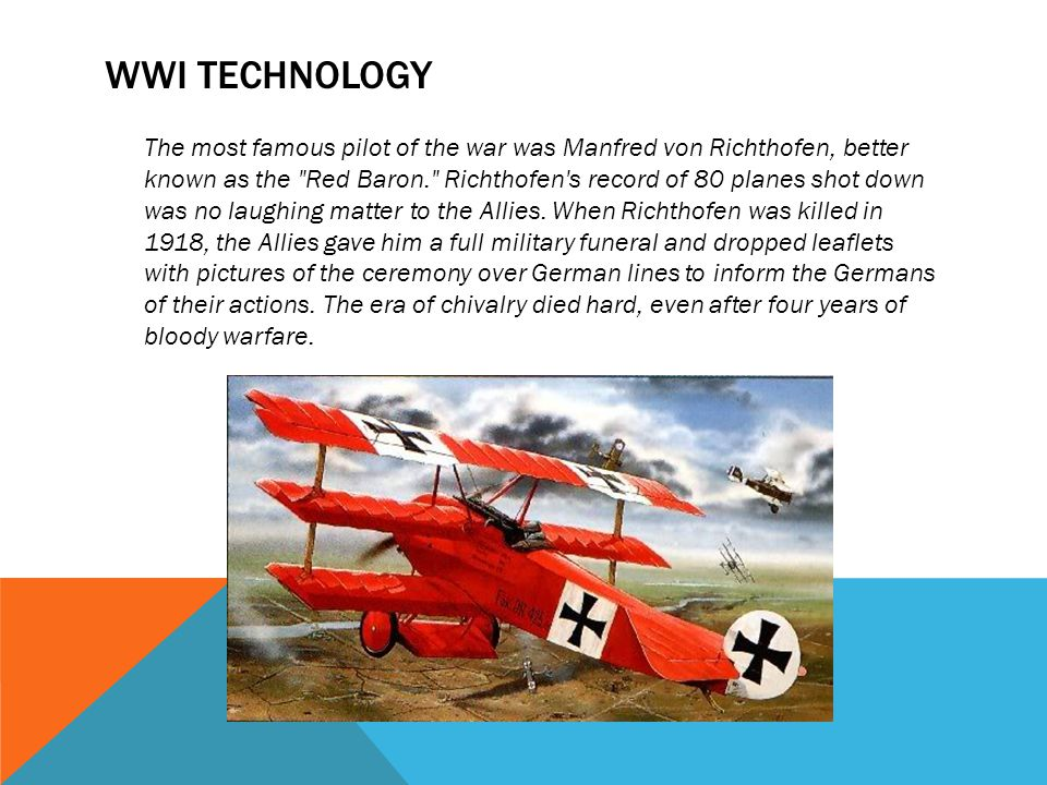 WWI TECHNOLOGY The most famous pilot of the war was Manfred von Richthofen, better known as the