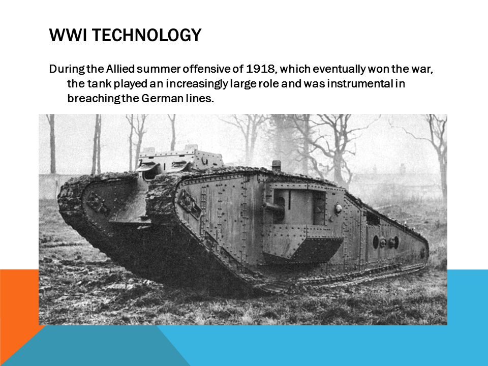 WWI TECHNOLOGY During the Allied summer offensive of 1918, which eventually won the war, the tank played an increasingly large role and was instrument
