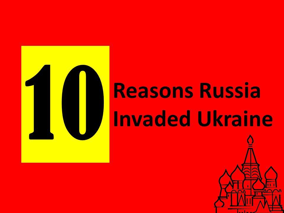 10 Reasons Russia Invaded Ukraine