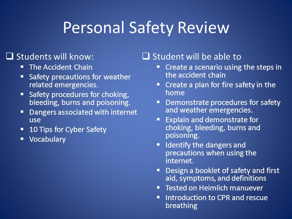 Personal Safety Review  Students will know:  The Accident Chain  Safety precautions for weather related emergencies.  Safety procedures for chokin