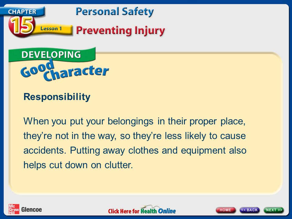Responsibility When you put your belongings in their proper place, they're not in the way, so they're less likely to cause accidents. Putting away clo