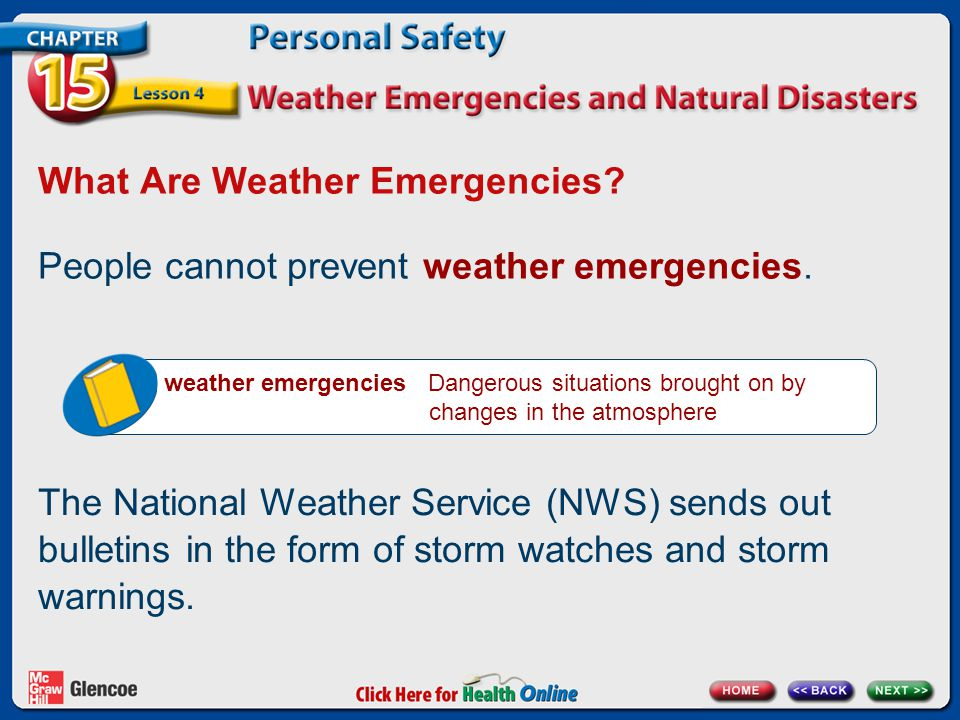 What Are Weather Emergencies? People cannot prevent weather emergencies. weather emergencies Dangerous situations brought on by changes in the atmosph