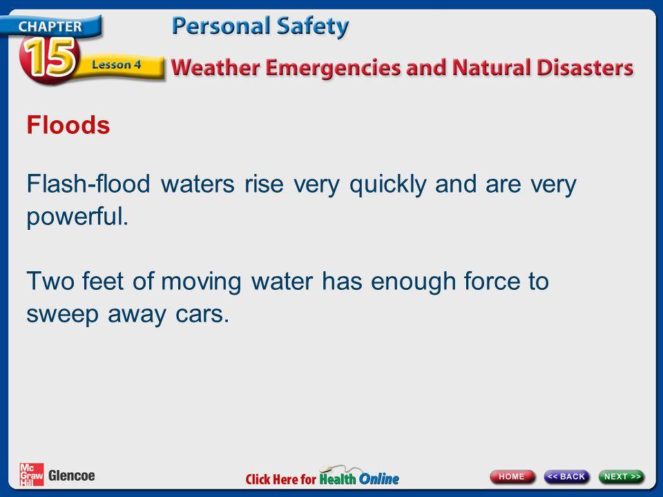 Floods Flash-flood waters rise very quickly and are very powerful. Two feet of moving water has enough force to sweep away cars.