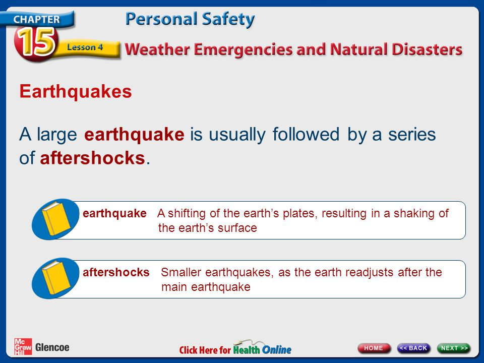 Earthquakes A large earthquake is usually followed by a series of aftershocks. earthquake A shifting of the earth's plates, resulting in a shaking of