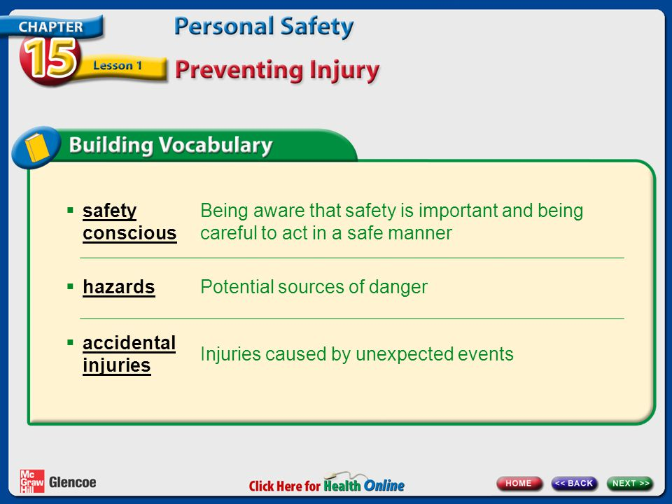 Being aware that safety is important and being careful to act in a safe manner  safety conscious Potential sources of danger  hazards Injuries cause