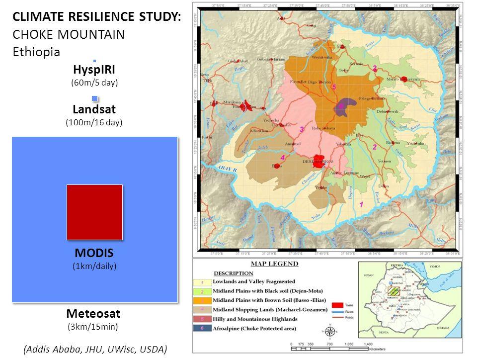 HyspIRI (60m/5 day) CLIMATE RESILIENCE STUDY: CHOKE MOUNTAIN Ethiopia Landsat (100m/16 day) MODIS (1km/daily) Meteosat (3km/15min) (Addis Ababa, JHU,
