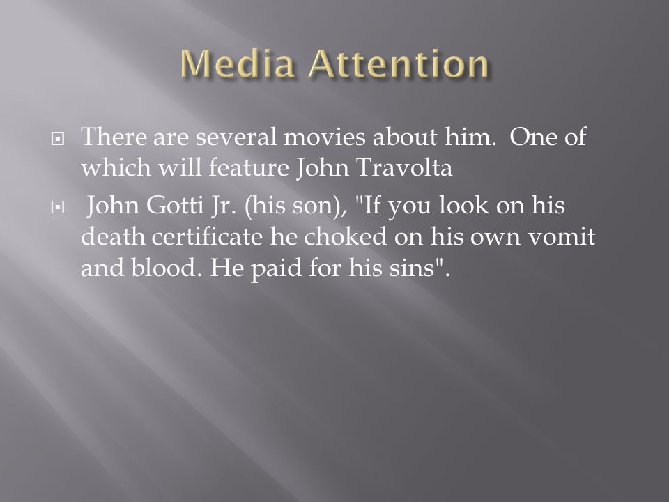 There are several movies about him.One of which will feature John Travolta  John Gotti Jr.