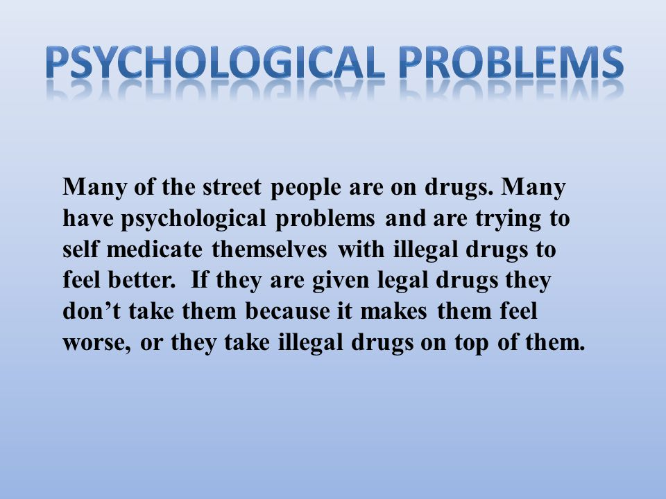 Many of the street people are on drugs.