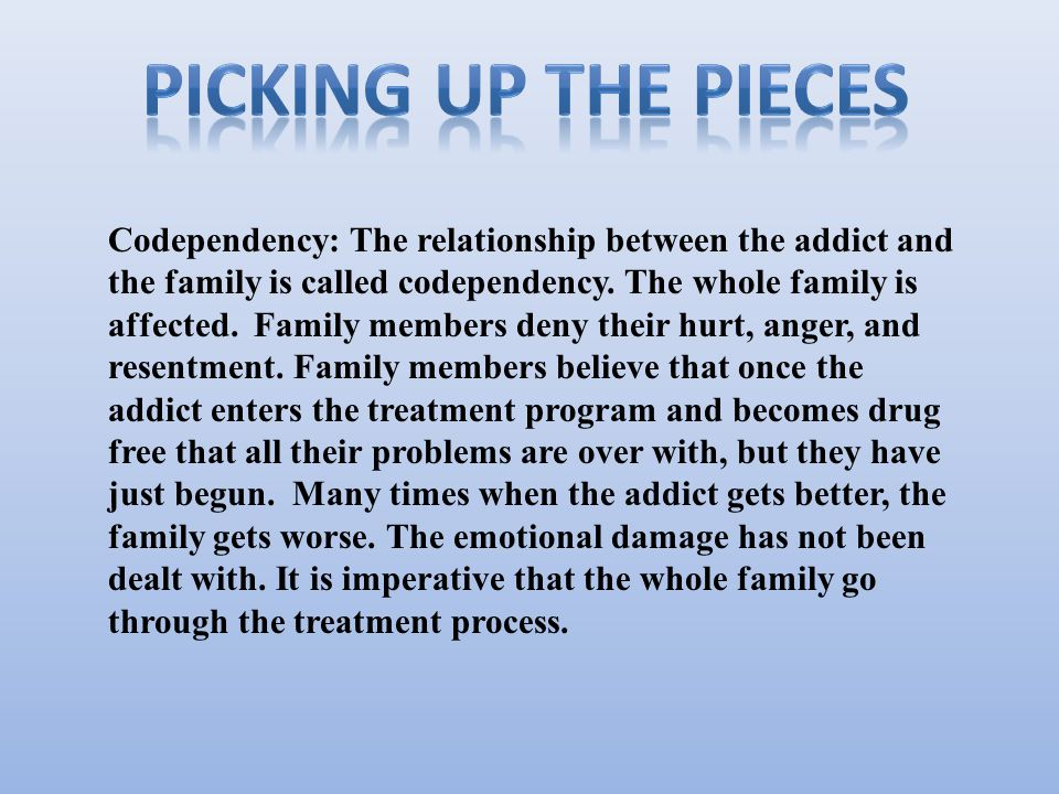 Codependency: The relationship between the addict and the family is called codependency.