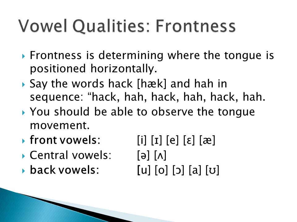  Frontness is determining where the tongue is positioned horizontally.