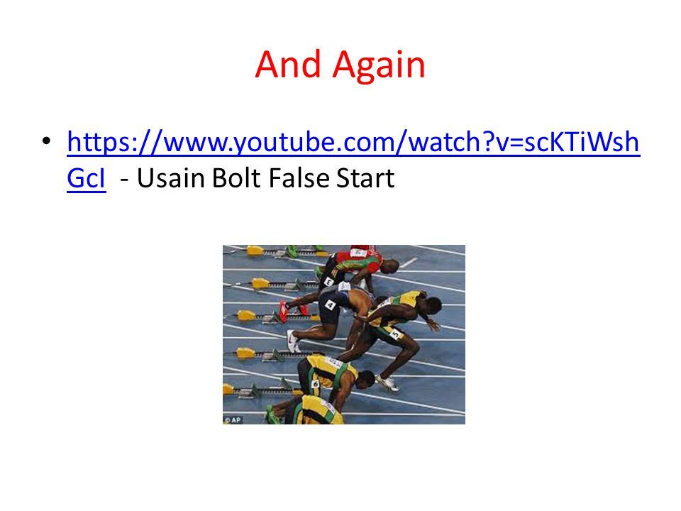 And Again https://www.youtube.com/watch v=scKTiWsh GcI - Usain Bolt False Start https://www.youtube.com/watch v=scKTiWsh GcI
