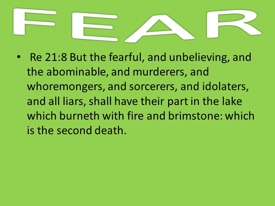 Re 21:8 But the fearful, and unbelieving, and the abominable, and murderers, and whoremongers, and sorcerers, and idolaters, and all liars, shall have
