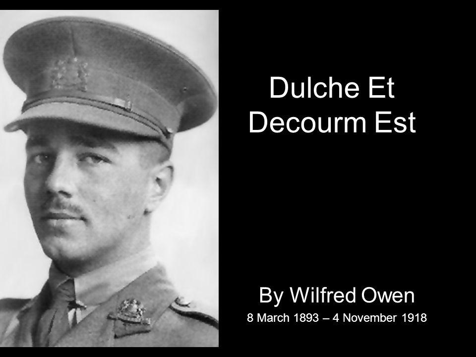 Dulche Et Decourm Est By Wilfred Owen 8 March 1893 – 4 November 1918