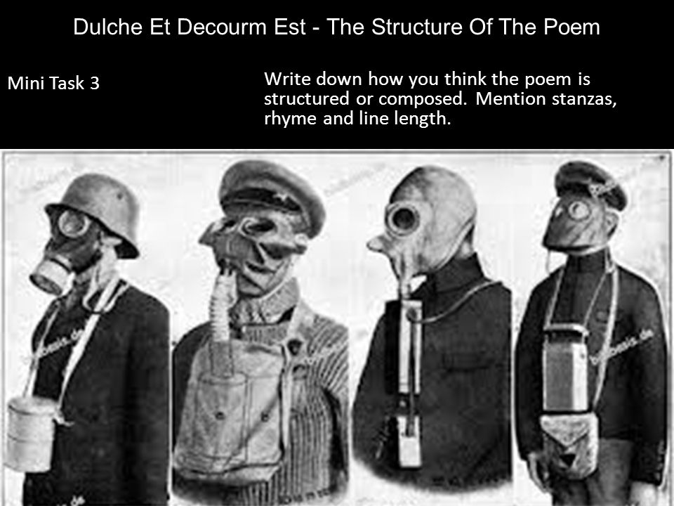 Dulche Et Decourm Est - The Structure Of The Poem Write down how you think the poem is structured or composed. Mention stanzas, rhyme and line length.