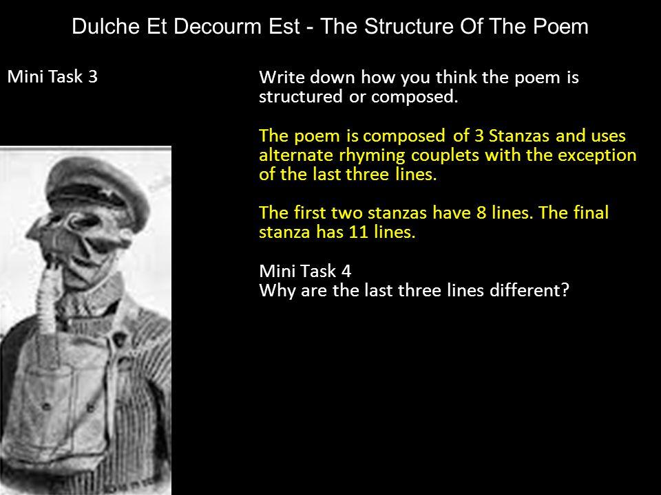 Dulche Et Decourm Est - The Structure Of The Poem Write down how you think the poem is structured or composed. The poem is composed of 3 Stanzas and u