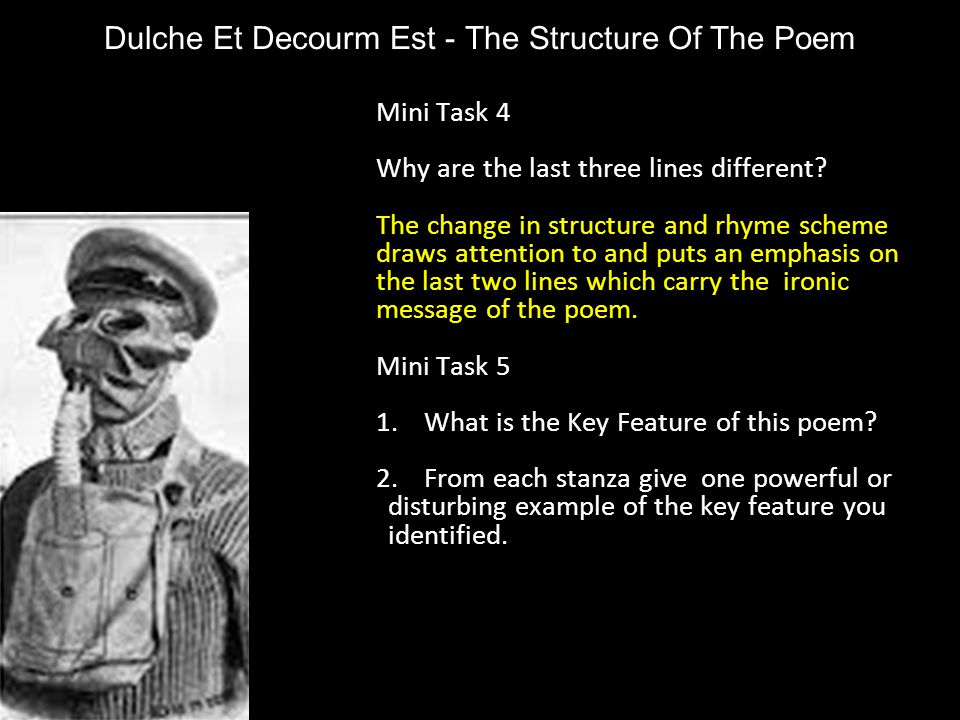 Dulche Et Decourm Est - The Structure Of The Poem Mini Task 4 Why are the last three lines different? The change in structure and rhyme scheme draws a