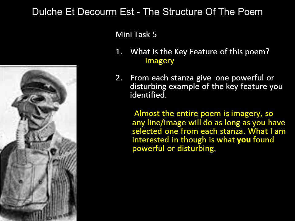 Dulche Et Decourm Est - The Structure Of The Poem Mini Task 5 1.What is the Key Feature of this poem? Imagery 2.From each stanza give one powerful or