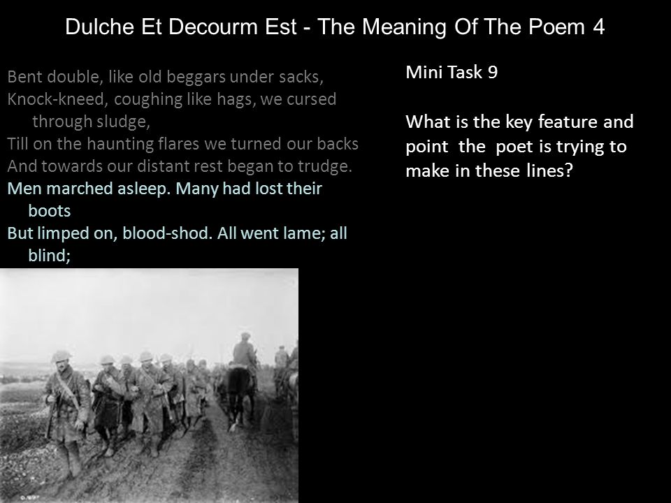 Dulche Et Decourm Est - The Meaning Of The Poem 4 Mini Task 9 What is the key feature and point the poet is trying to make in these lines? Bent double