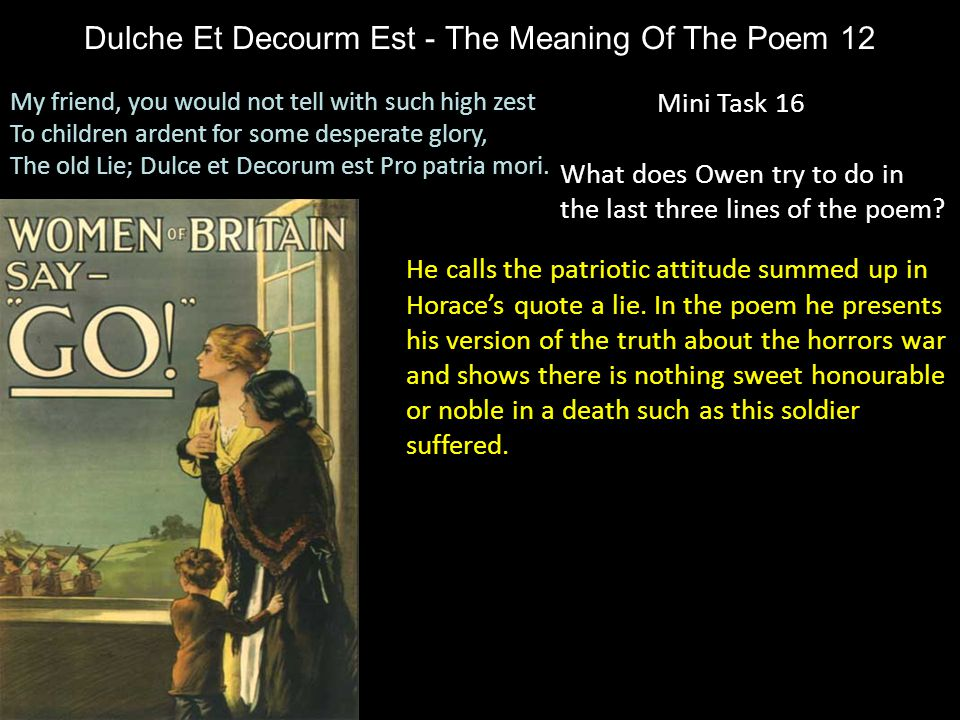 Dulche Et Decourm Est - The Meaning Of The Poem 12 Mini Task 16 What does Owen try to do in the last three lines of the poem? My friend, you would not