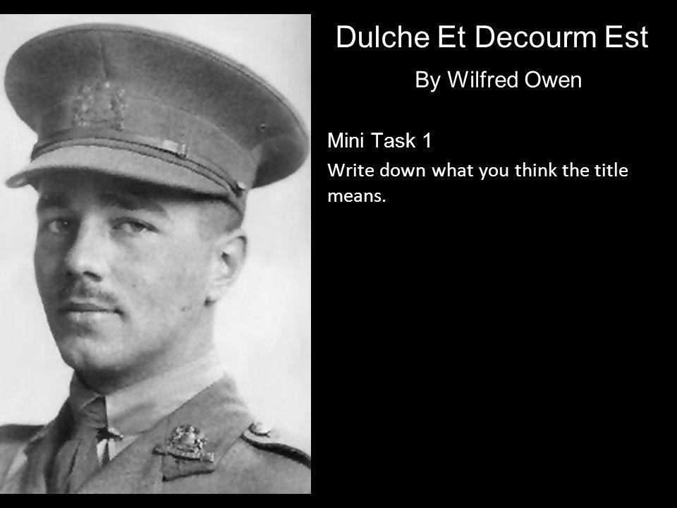 Dulche Et Decourm Est By Wilfred Owen Mini Task 1 Write down what you think the title means.